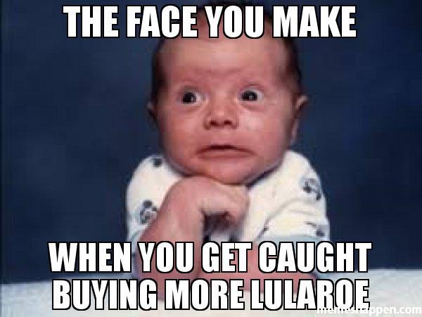 The face you make When you get caught buying more lularoe meme 44892 graphics & memes lularoe team fancy pants