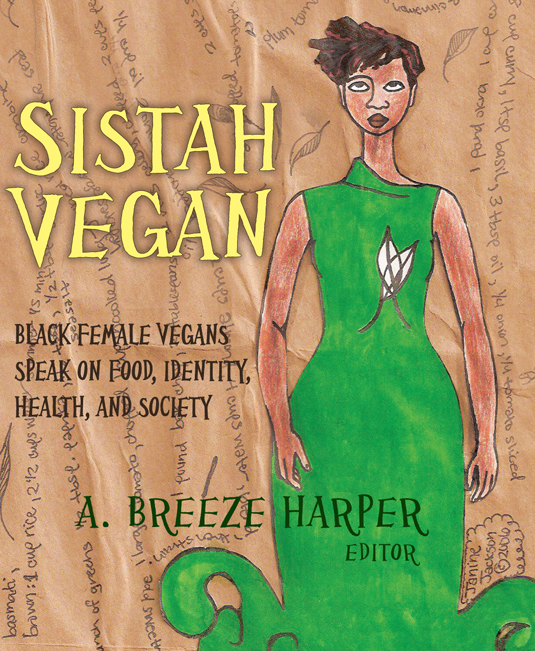 Sistah Vegan - Sistah Vegan: Black Female Vegans Speak on Food, Identity, Health, and Society by A. Breeze Harper