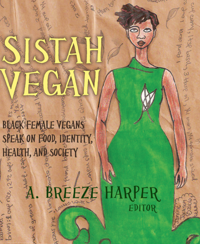 Sistah Vegan - Sistah Vegan: Black Female Vegans Speak on Food, Identity, Health, and Society by A. Breeze Harper