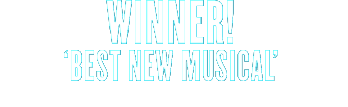 Winner, best New Musical (Whats On Stage Awards)