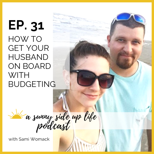 [EP. 31] a sunny side up life podcast thumbnail getting husband on board with budgeting