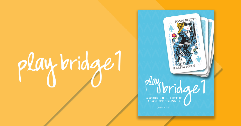 CLICK TO PURCHASE THE NEW EDITION OF  PLAY BRIDGE 1: A WORKBOOK FOR THE ABSOLUTE BEGINNER.