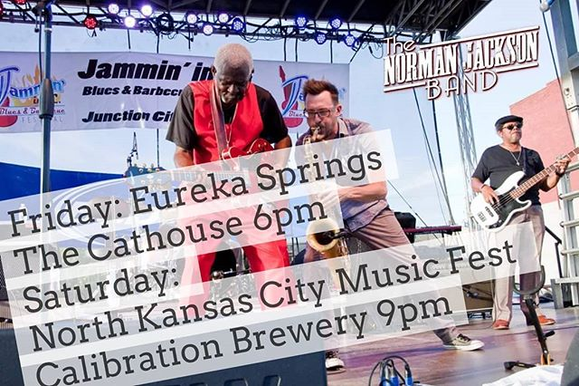 """This Weekend, """"Get Your Happy On!"""" Friday: 6pm Eureka Springs, Arkansas The Cathouse Bikes Blues & BBQ  Saturday: 9pm Calibration Brewery North Kansas City Music Fest  TheNormanJacksonBand.Com"""