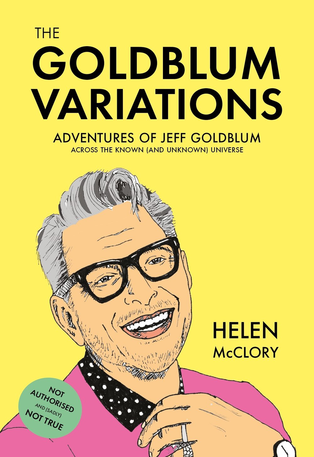 THE GOLDBLUM VARIATIONS   You like Jeff Goldblum. We like Jeff Goldblum. Helen McClory  really  likes Jeff Goldblum.   Enjoy The Goldblum Variations, a collection of flash fictions, stories and games on the one and only Jeff Goldblum as he, and alternate versions of himself, travels through the known (and unknown) universe in a mighty celebration of weird and wonderful Goldbluminess.  Maybe he's cooking, maybe he's wearing a nice jumper, maybe he's reading this very pamphlet. The possibilities are endless.  Treat yourself, because all that glitters is Goldblum.