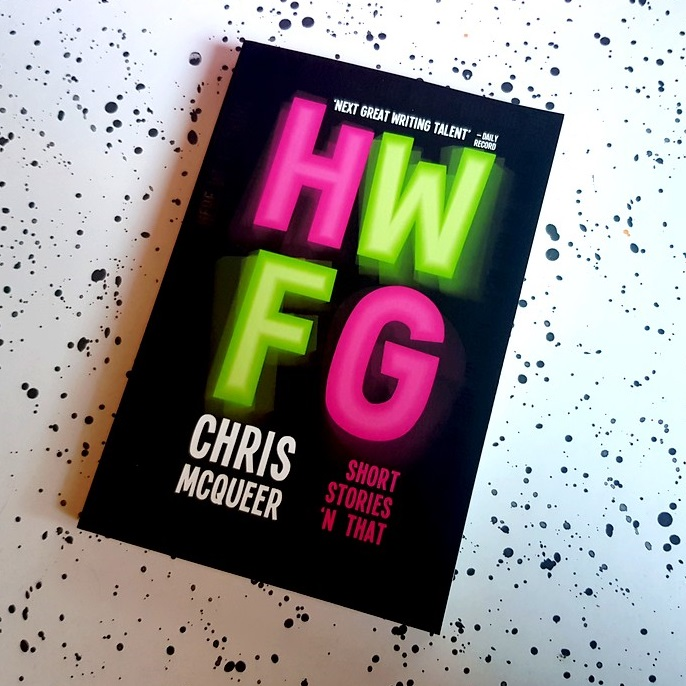 HWFG  by Chris McQueer.  'The most exciting and authentic new voice in UK literature. Charlie Brooker on Buckfast.'   Shop now.