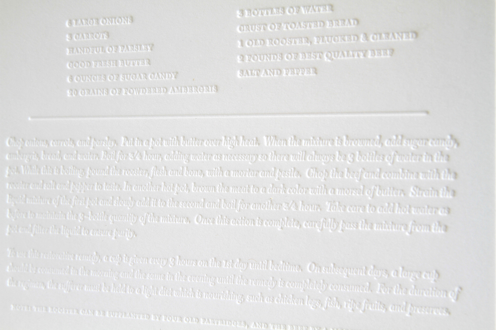 Restorative Remedy for Creative Strength (Recipe)  (detail) 2013 Ink-less letterpress print on duplex paper edition of 50 and 2 APs 5 x 7 inches