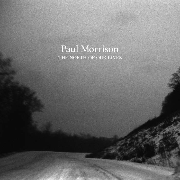 Paul Morrison - The North of Our Lives