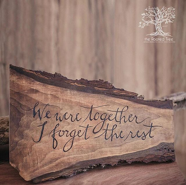 We were together. I forget the rest. . Custom hand lettered wood burned live edge pieces available. Visit the shop for more info. . http://www.therootedtree.net/shop/ . #Bedeeplyrooted #truth #intentionalliving #smallbusiness #groomsmengift #groomsgift #weddinggift #menswatch #guygift #woodwatch #woodglasses #leatherjournal #adventure #leathercuff #leatherbracelet #wanderlust #woodburnedart #socialgood #watchesofinstagram #uniquewatch #coolgift #hipster #minimalist #leathergoods #handcrafted #therootedtree #hipsterfashion #industrialpipe #beardman #beardsofinstagram