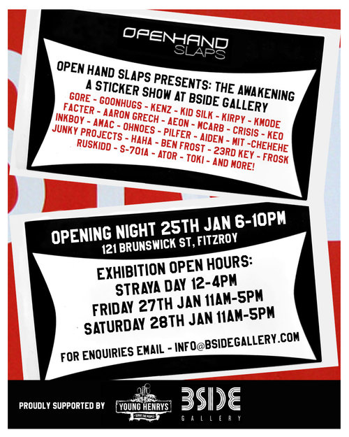 OpenHandSlaps presents:THE AWAKENINGA sticker exhibition atBSIDE Gallery - Opening night: Wednesday 25th January 2017, 6-10pmExhibition dates: Thursday 26th Jan 12-4pm Friday/Saturday 27th/28th 11am-5pmGet down to BSIDE Gallery from 6pm on Invasion Day Eve to check out the wildest sticker exhibition Melburn has seen in years!Big ups to the legends at Young Henry's for serving up some lager and cider for the evening!