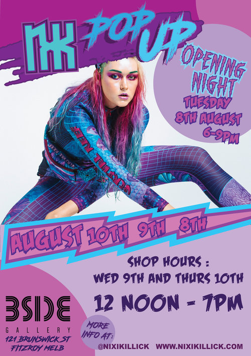 NIXI KILLICK POP-UP SHOP & LAUNCH NIGHT - See this mermaid babe's full collection IRL at BSIDE Gallery, 8th, 9th & 10th August 2017!IN REAL LIFE ! POP UP STORECOLLECTION LAUNCH AND COLOURTRIBE CONNECTOR!OPENING NIGHT : TUESDAY 8TH AUG 6-9PM*PLZ wear your NXK threads or your fav colourtribe outfit ;)STORE HOURS : TUESDAY AUG 8TH OPENING NIGHT 6-9PMWEDNESDAY AUG 9TH : 12 NOON - 7PMTHURSDAY AUD10TH : 12 NOON - 7PMBSIDE GALLERY FITZROY MELBOURNE AUSTRALIA