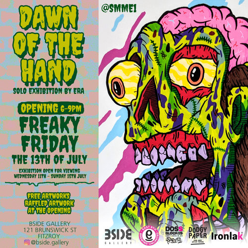 DAWN OF THE HANDERA - A show about growing up in the world of 90's illustration, influence from surf, skate and inspiration from painting in the city.Join us for the opening of ERA's solo exhibition 'Dawn of the Hand' on Freaky Friday the 13th from 6-9pm, proudly supported by East 9th Brewing, Dodgy Paper & Ironlak!The exhibition runs from Wednesday 11th - Sunday 15th July, for sales enquiries please contact the Gallery Manager Ariana Leane - info@bsidegallery.com
