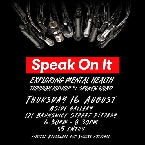 SPEAK ON IT - Speak On It is a new gathering that offers a supportive and safe space for artists to come together to discuss mental health through Hip Hop (rap or singing) and Spoken Word Poetry.This is a not-for-profit community event that encourages artists to get deep and share what's on their mind and listen to likeminded people.This event hopes to recognise and share the similarities in our struggles and destigmatise mental health issues in our community. Sharing of helpful resources and strategies to deal with depression, anxiety and other mental health issues is also very welcome. We need to know and tell each other we are not alone.There is no doubt that many of us suffer from mental health issues or have experienced low points in our life where we could use some help. There has never been a better time to come together to support each other. Let's face it, winter is a bitch.Come along and eat snacks, be warm and be good to each other.PERFORMERSMotleyDefronLotus 2.0 Melody Myla (Uncomfortable Beats)Tigerbalm ArtistNinah NicoleIllusive1/6 (Pang Productions)Sammy DamageEppsilonRaphaelHosted by Class A