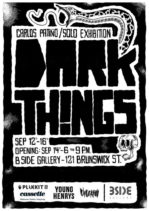 """DARK THINGSCarlos Patiño - A collection of black and white drawings by Carlos Patiño. A representation of """"dark things"""" through dark speckle pieces, consisting of snakes, skulls and other elements that illustrate the idea of feared objects. This exhibition is a collection of over 20 pieces and a number of large installation pieces.Join us for the opening of Dark Things from 6-9pm on Friday the 14th of September, proudly supported by the legends at Young Henrys, Villain, Plakkit & CASSETTE!The exhibition is open for viewing from the 12th - 16th September, for any enquiries please contact the Gallery Manager Ariana - info@bsidegallery.comAbout the artist:Carlos Patiño is an illustrator and graphic designer based in Melbourne. Originally from Colombia, Carlos' work has been an evolution from children's illustrations to a darker side that is depicted in his first solo exhibition - Dark Things."""