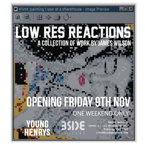 LOW RES REACTIONSJames Wilson - A solo exhibition of James Wilson's latest stencil series.We exist in a time where we experience life through our devices and are constantly being overloaded by visual stimuli. Instead of slowing down and taking the time to ponder the details, we move at a rapid pace from one thing to the next.For something to capture our attention it needs to be easily digestible and quick to the point. Using paint on canvas to explore the world through a 'pixelated lens', Wilson evokes childhood nostalgia through the low-res computer graphics of the late 90's.His works are self-aware and playful, like the tongue in cheek jabs at the fatherless Batman and Darth Vader in offbrand bootlegs.Wilson also comments on art history and the way our consumption of media has changed. His reinterpretations of classic artworks focus not just on the pieces themselves, but also on how the way we now view those pieces has changed.Join us for the opening of Low Res Reactions from 6pm on Friday 9th November at BSIDE Gallery, proudly supported by Young Henrys!For all enquiries please contact Ariana via email info@bsidegallery.com