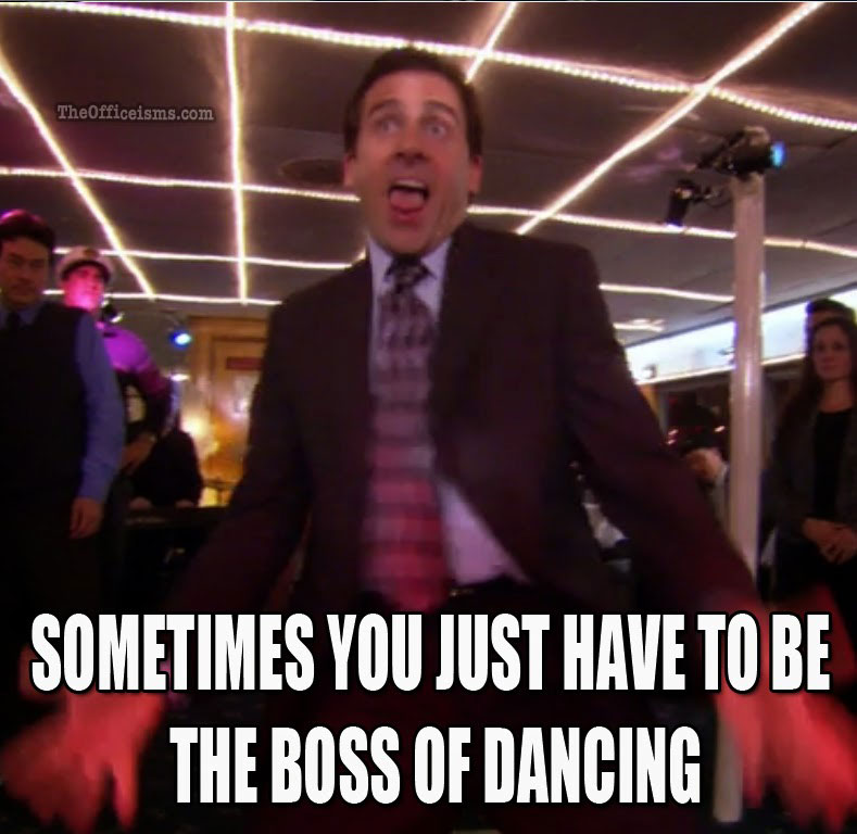 "Source:  TheOfficeisms.com  ""Sometimes you just have to be the boss of dancing."""