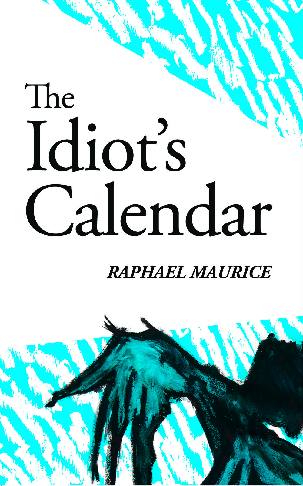 Raphael Maurice, The Idiot's Calendar, front cover, 2-7-18.jpg