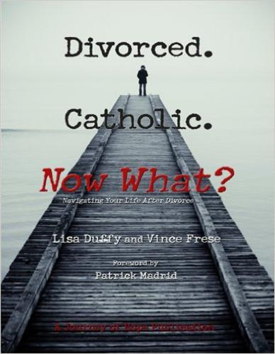 Divorced. Catholic.Now What?