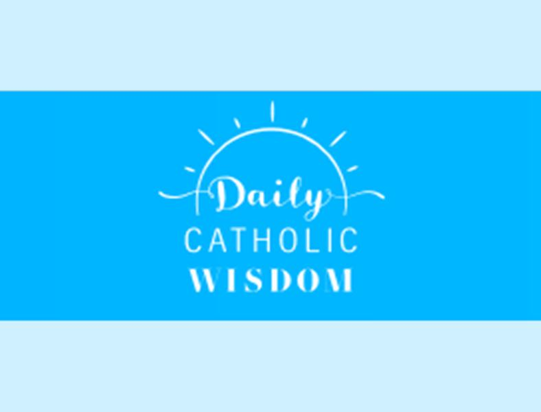 Daily Catholic Wisdom    Sign up to get some daily inspiration from great thinkers, writers, saints, and popes.