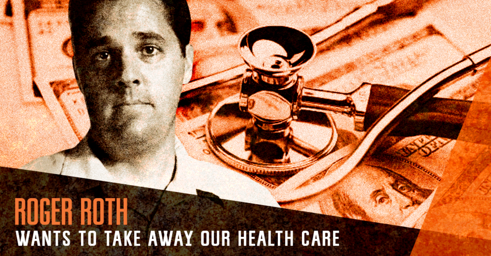 Roger Roth is making it harder to get healthcare. - Roth voted against accepting funding that would have helped to provide more affordable healthcare to tens of thousands of Wisconsinites.Voted Y on Senate Amendment 12 to Senate Substitute Amendment 1 laid on table, 7/7/2015