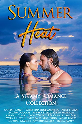 Summer Heat - A collection of 17 steamy short stories (5,000 - 10,000 words) by new and established romance authors, Summer Heat is sure to steam up your reading this summer!