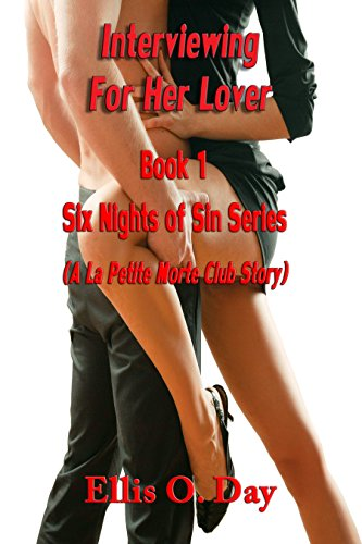 Interviewing for Her Lover - Sarah wants a lover for six nights. Six nights of fantasy—his and hers. Six nights of sex and then they're done. Simple, uncomplicated and fun, but she doesn't count on Nick's ability to make her desire everything he has to offer and more.