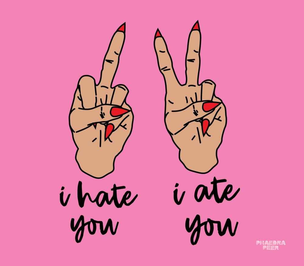 I Hate You I Ate You