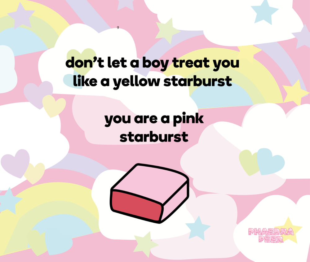 Don't Let A Boy Treat You Like A Yellow Starburst You Are A Pink Starburst