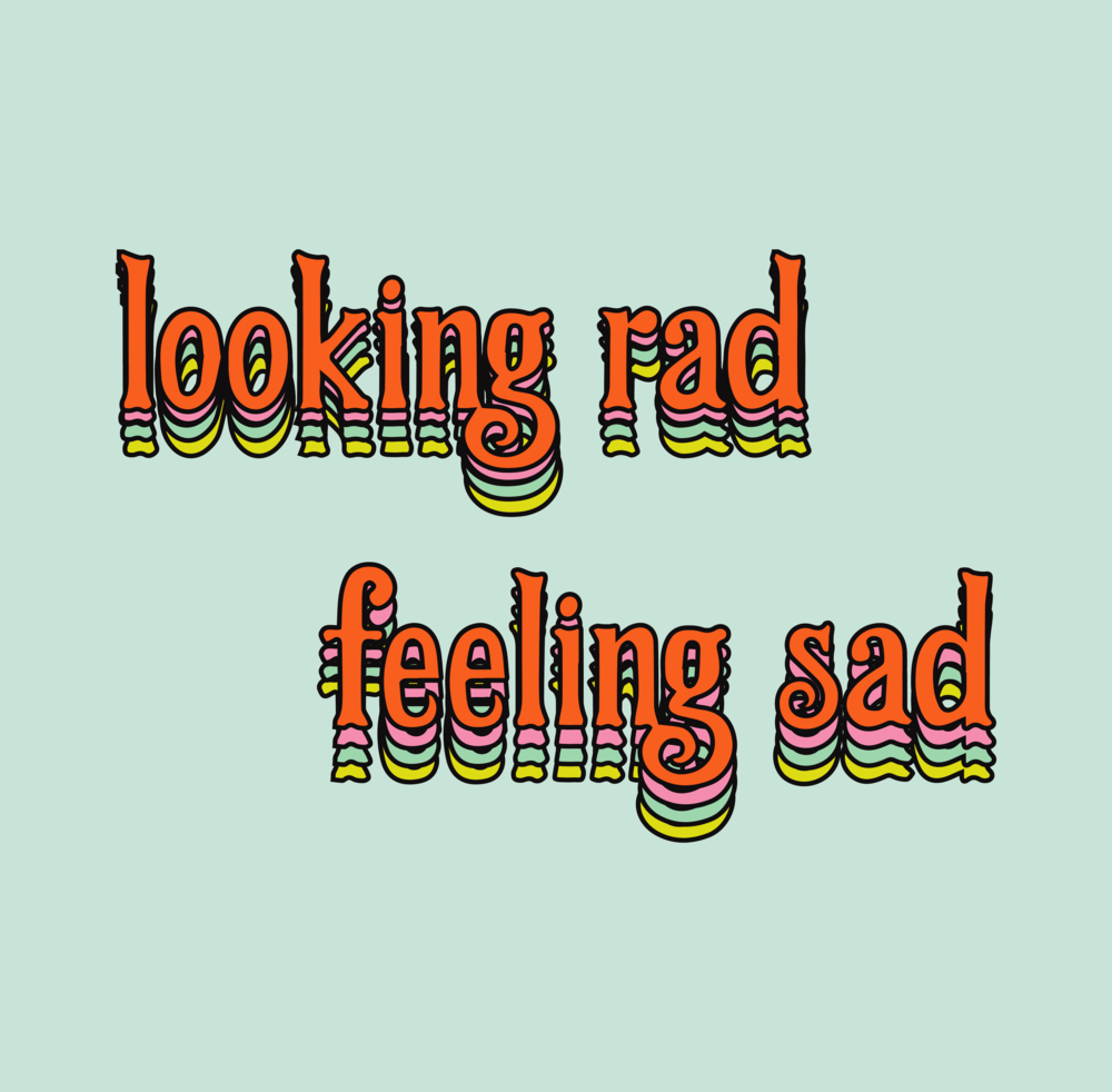 Looking Rad Feeling Sad