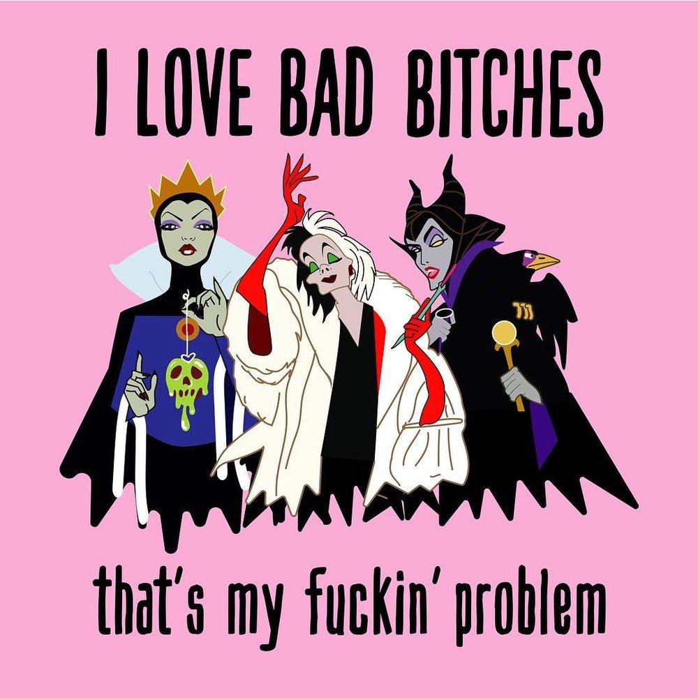 I Love Bad Bitches