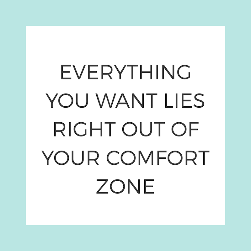 Everything you want lies right out of your comfort zone