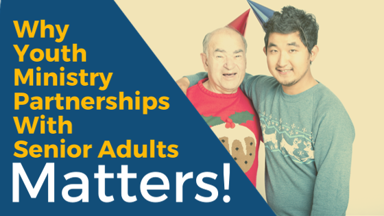 Why YouthMinistryPartnershipsWith Senior Adults.png