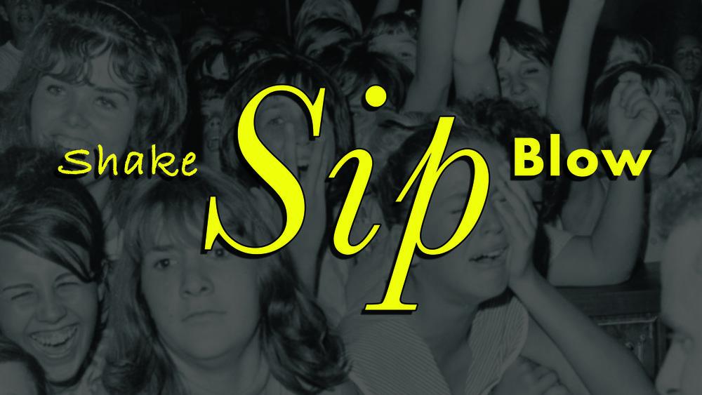 Sip, Shake, Blow.jpg