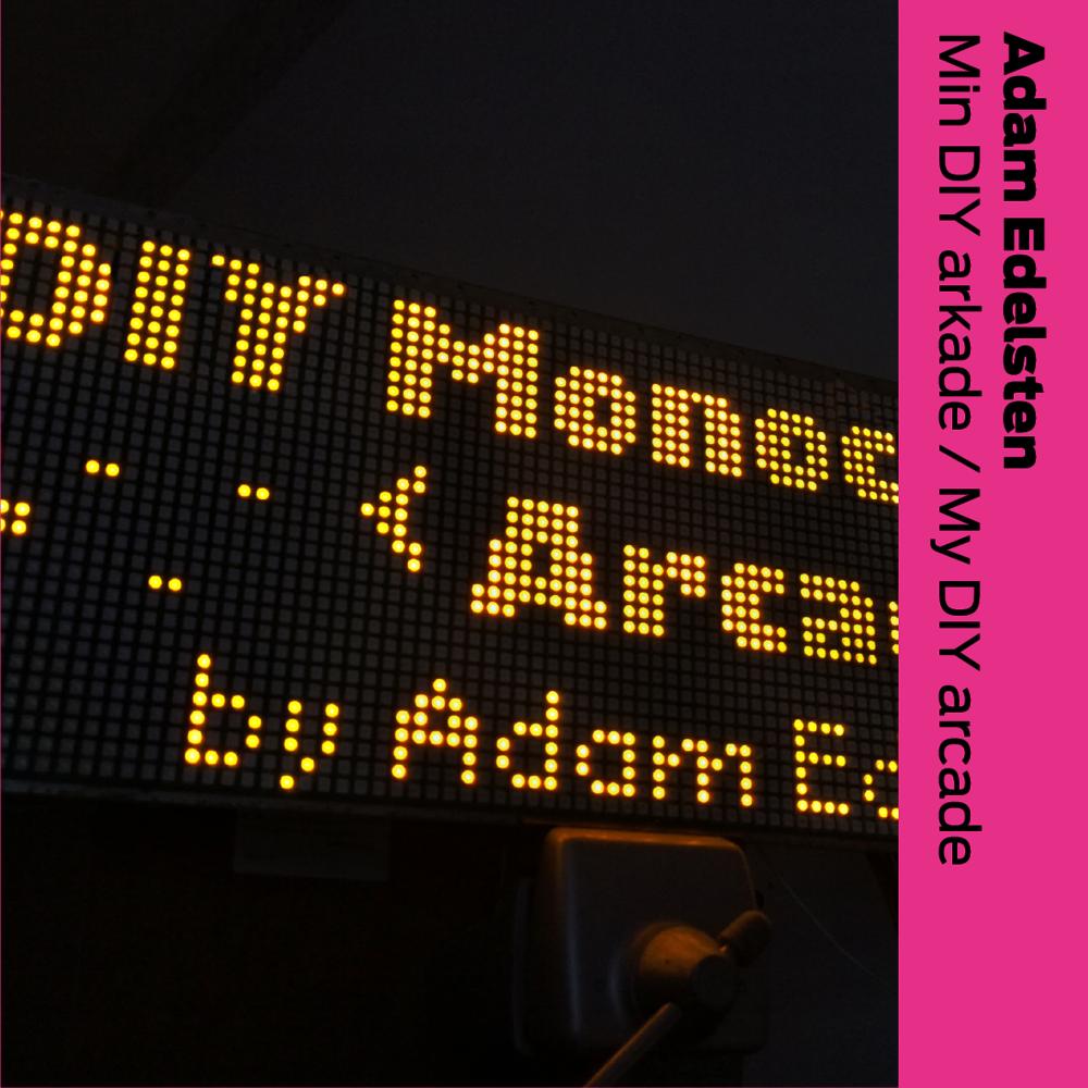 Adam Edelsten (DK): Min DIY arkade / My DIY Arcade