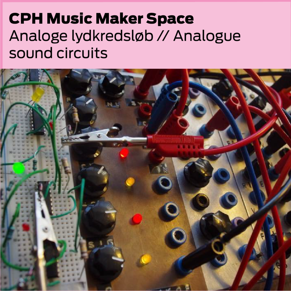 CPH Music Maker Space: Analoge lydkredsløb / Analogue sound circuits
