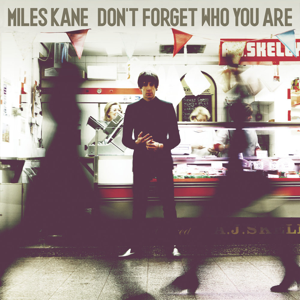 miles-kane-dont-forget-who-you-are.jpg