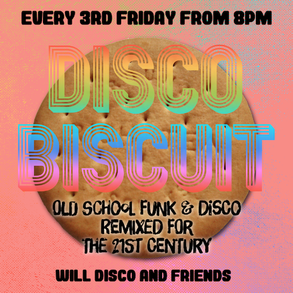 SATURDAY 17TH MARCH  8PM - LATE  DISCO BISCUIT