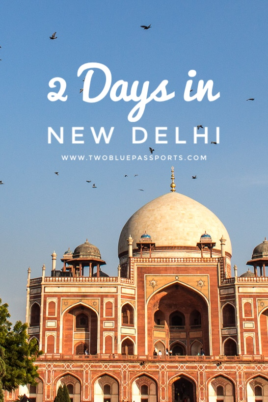 what to see in delhi in two days two blue passports