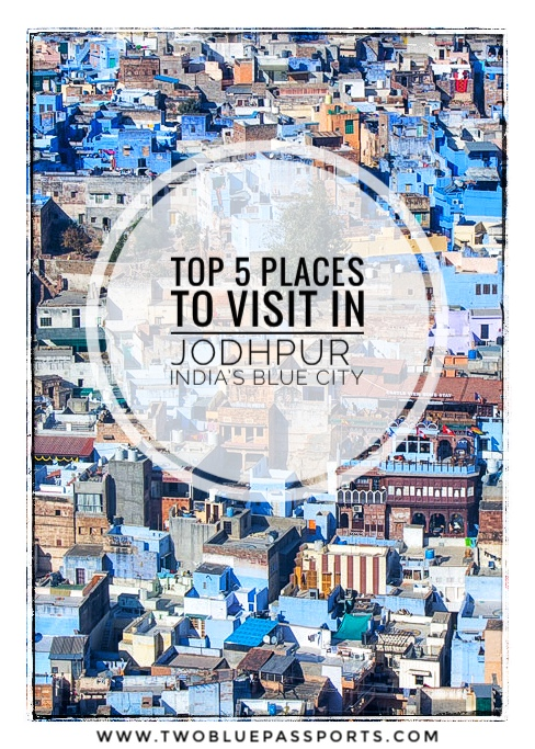 A list of the top 5 places to visit while traveling to India's blue city, Jodhpur.