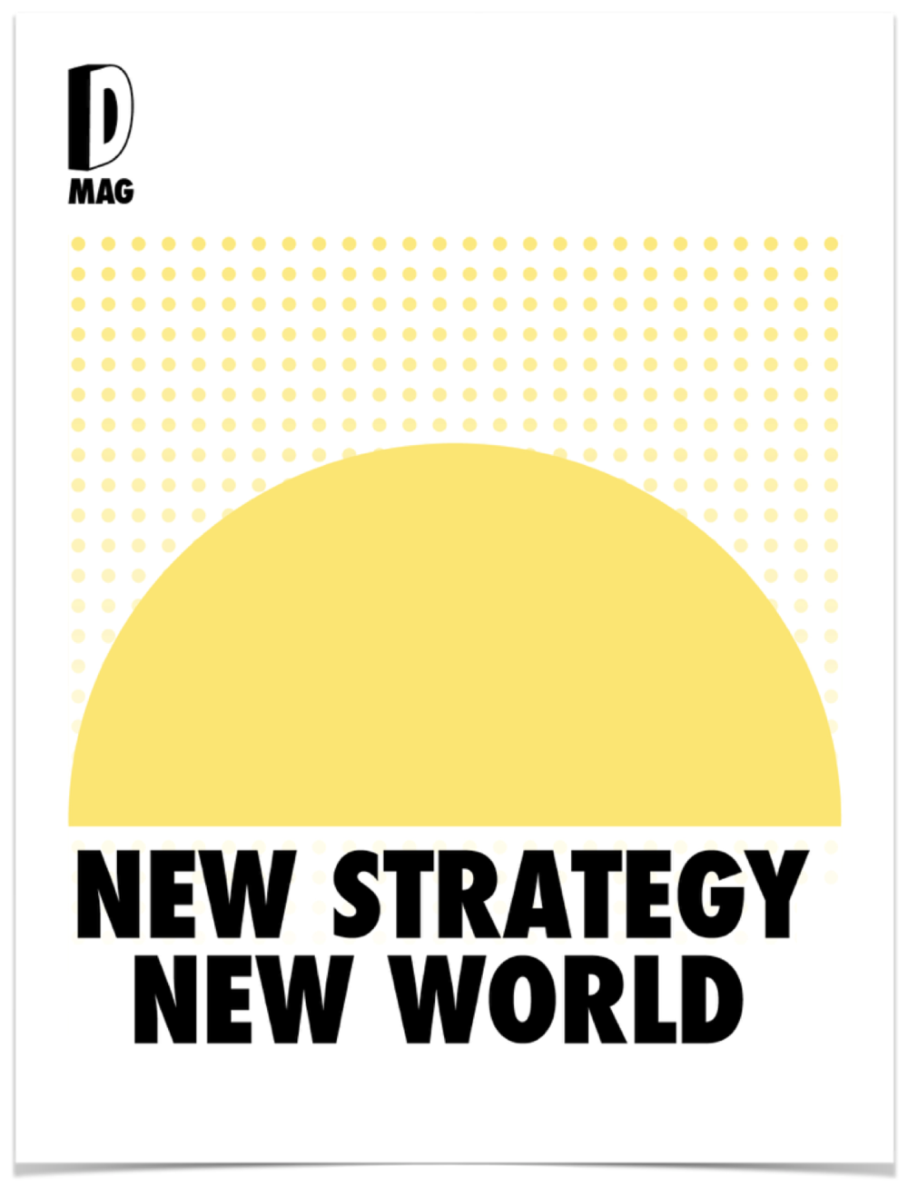 DMAG - DMag is a new magazine from The Future Strategy Club focused solely on disruption theory and practice across all industries. Disruptors, disruptees and experts share their knowledge and strategies helping our members prepare for their futures.