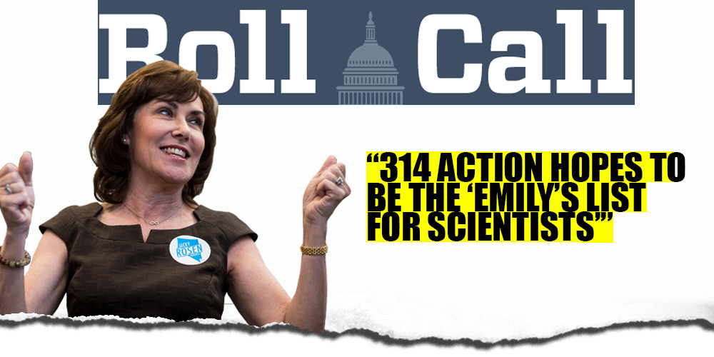 ROLL CALL: 314 Action Hopes to be the 'EMILY's List for Scientists' (September 18, 2017)
