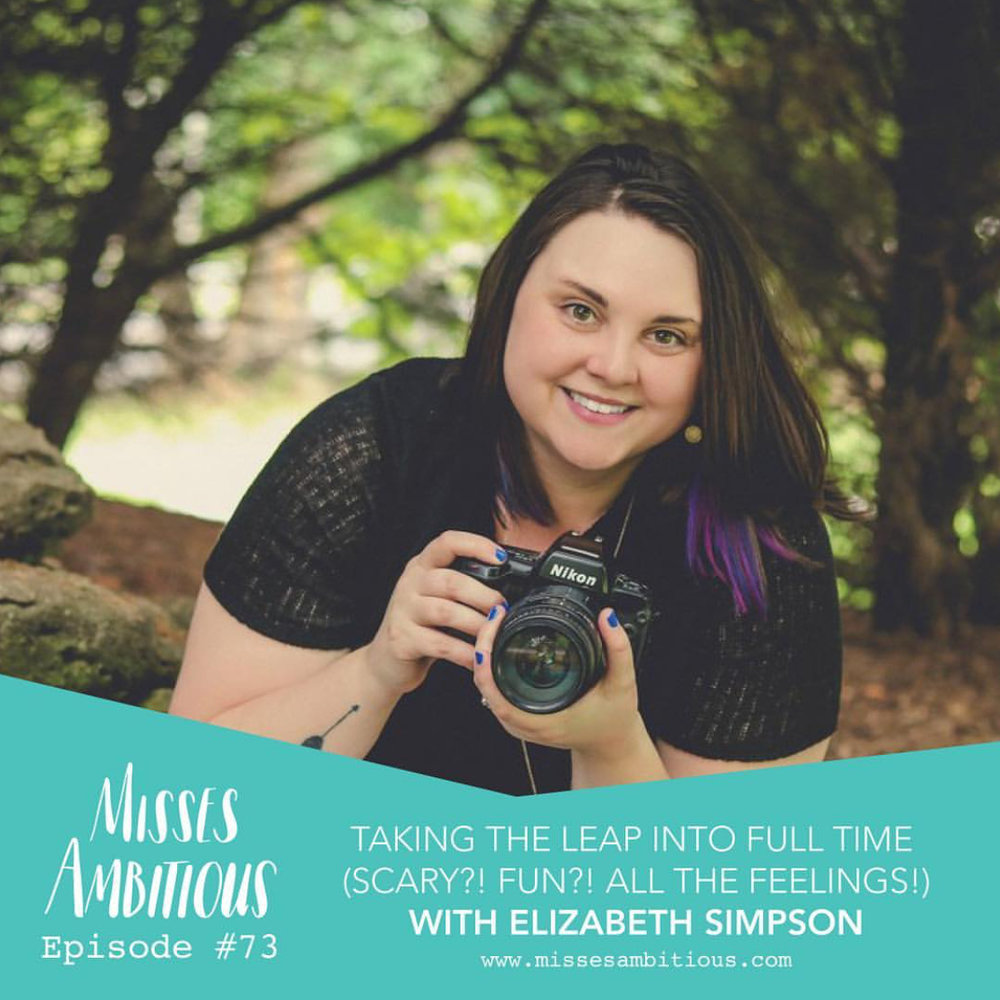 Elizabeth-simpson-simpson-photography-misses-ambitious-podcast-episode-73-taking-the-leap-into-full-time