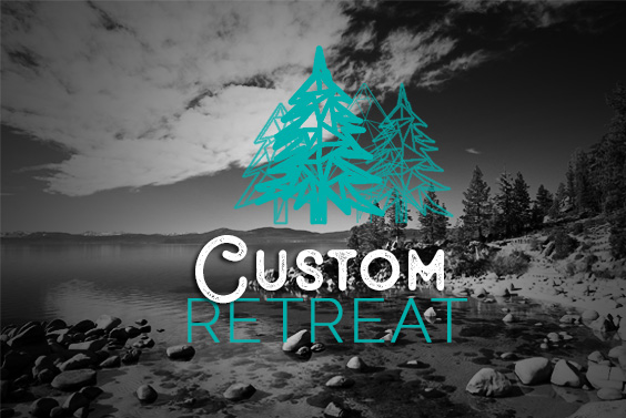 CUSTOM RETREAT - We work closely with you to create the perfect getaway for your friends, coworkers, or clients.