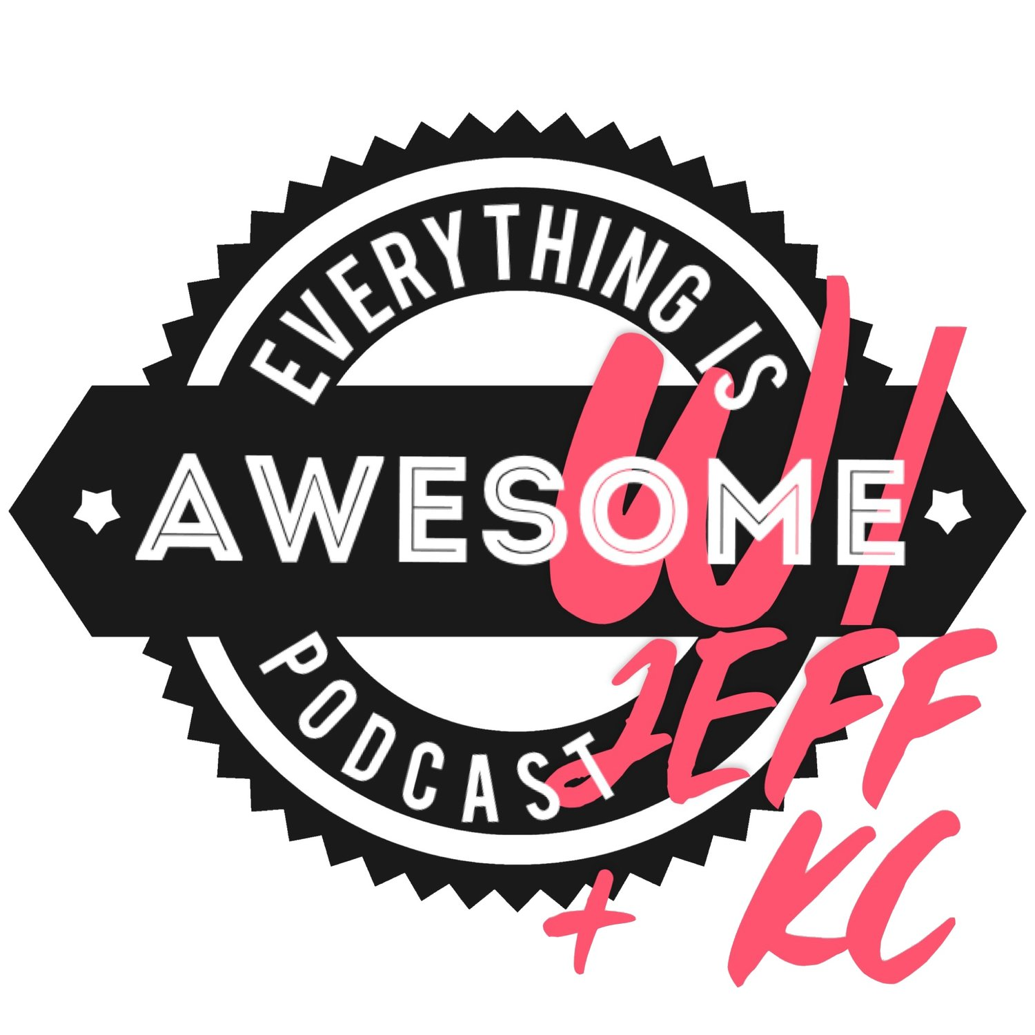 Everything is Awesome Podcast with Jeff & KC