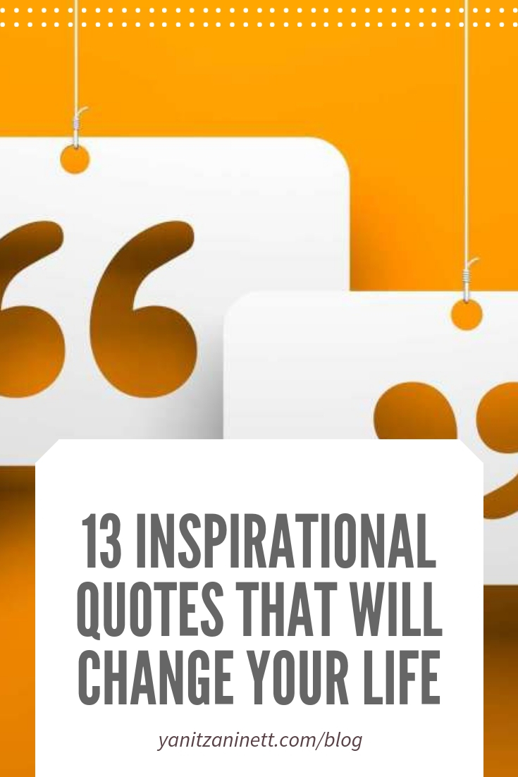 13-inspirational-quotes-that-will-change-your-life-yanitza-ninett.jpg