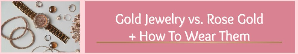 =Ever wondered which is better? Gold or Rose Gold? Which is right for YOU? Click here and read the pros and cons of gold vs rose gold jewelry! Plus get tips on how to wear them!