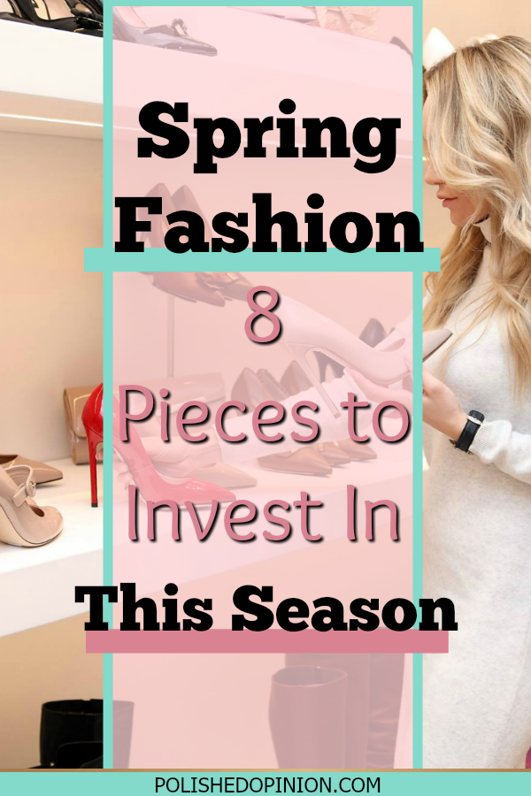 Spring Is In The Air! And with a New Season means New Fashion Trends!!! Click here to check out 8 Pieces To Invest in this Season: Spring Fashion