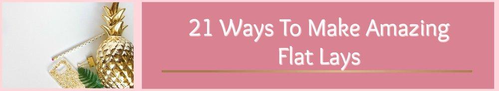 21 ways to take amazing flat lay photos!!