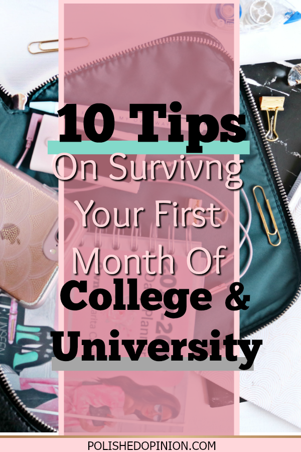 It's time to go back to school or start your journey into post secondary school! So on Polished Opinion, I'm sharing 10 Tips on Surviving Your First Month of College/University! Click and get great tips!