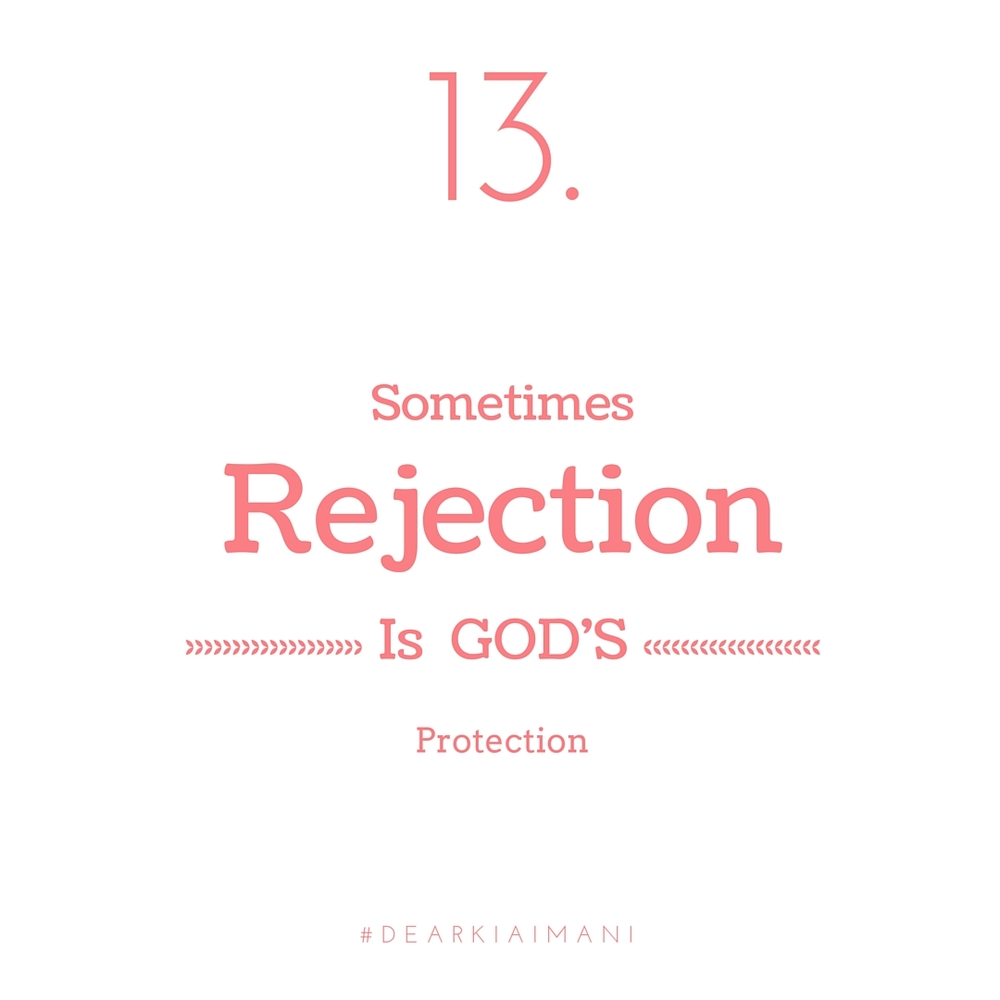 "DearKiaImani , understand there is a blessing in every, ""No"". Sometimes what seems like rejection is actually God just looking out."
