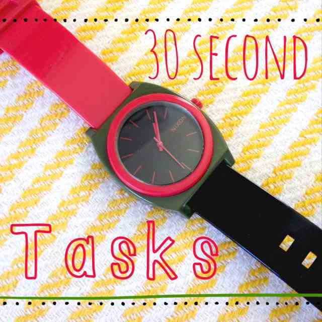 30 second Tasks